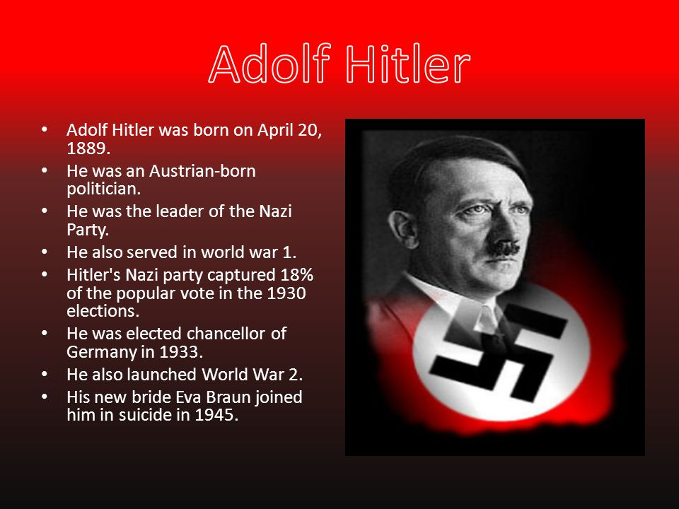 Adolf Hitler Adolf Hitler was born on April 20, 1889.