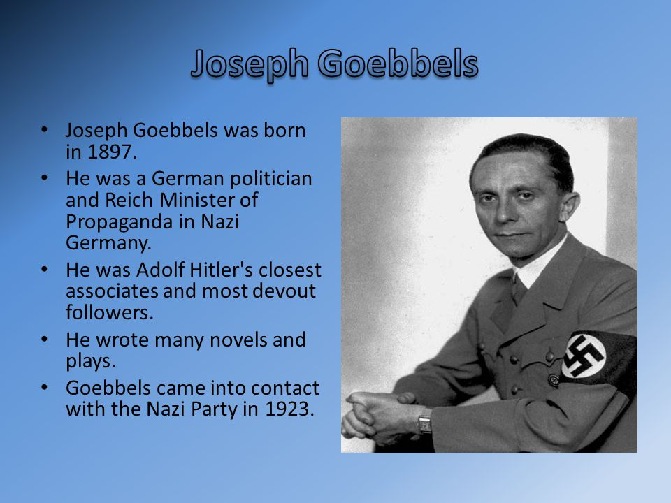 Joseph Goebbels Joseph Goebbels was born in 1897.