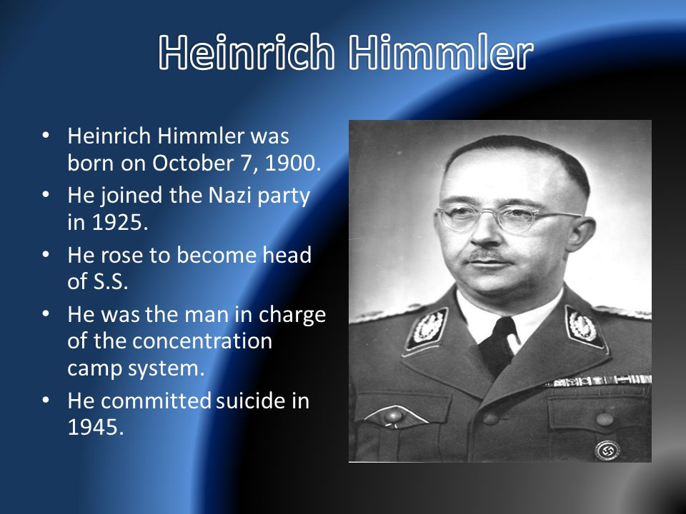 Heinrich Himmler Heinrich Himmler was born on October 7, 1900.