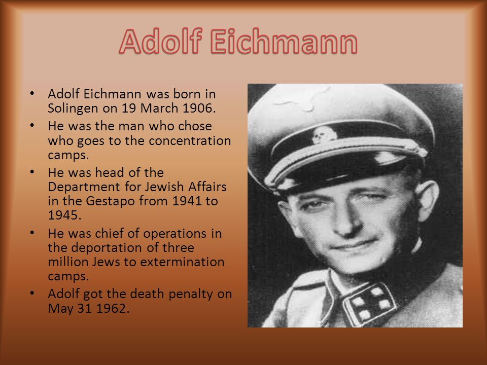 Adolf Eichmann Adolf Eichmann was born in Solingen on 19 March 1906.