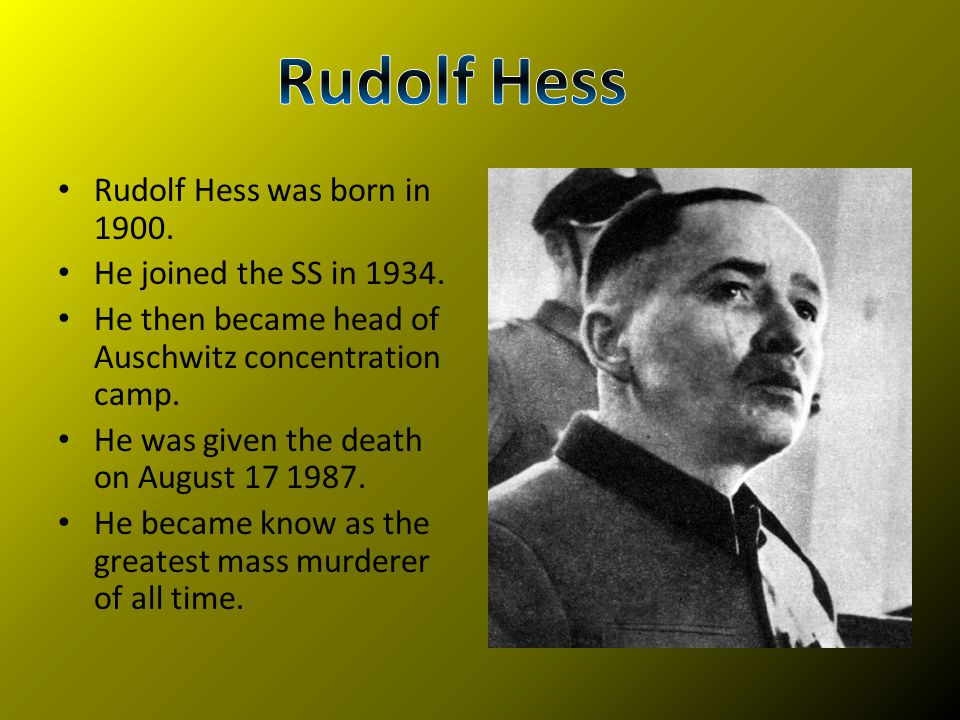 Rudolf Hess Rudolf Hess was born in 1900. He joined the SS in 1934.