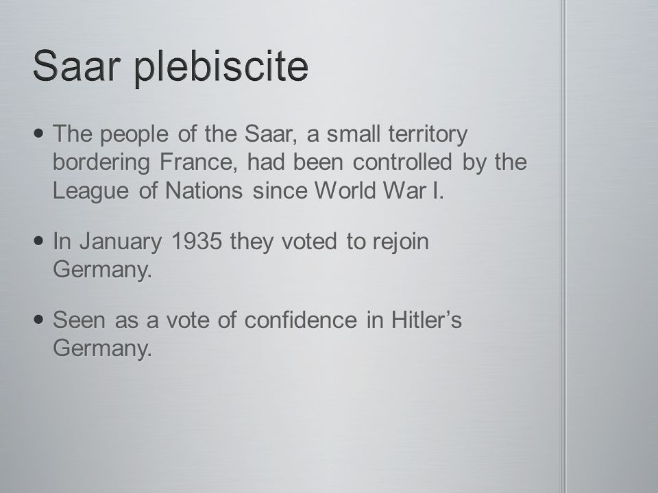 Saar plebiscite The people of the Saar, a small territory bordering France, had been controlled by the League of Nations since World War I.