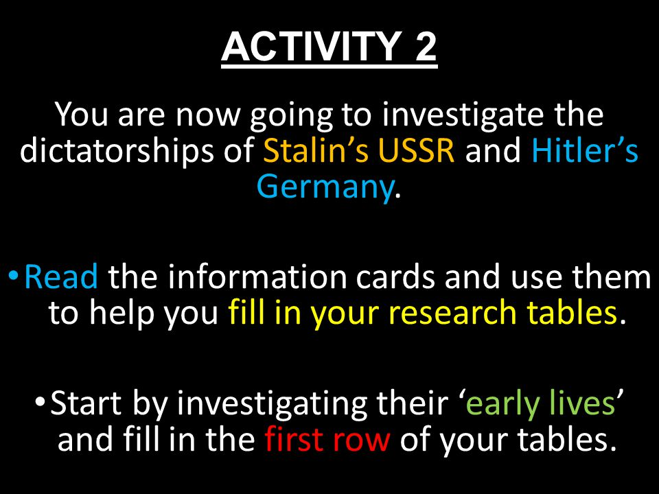 ACTIVITY 2 You are now going to investigate the dictatorships of Stalin's USSR and Hitler's Germany.