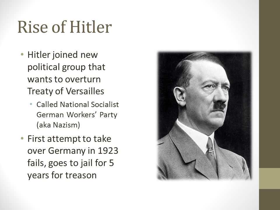 Rise of Hitler Hitler joined new political group that wants to overturn Treaty of Versailles.