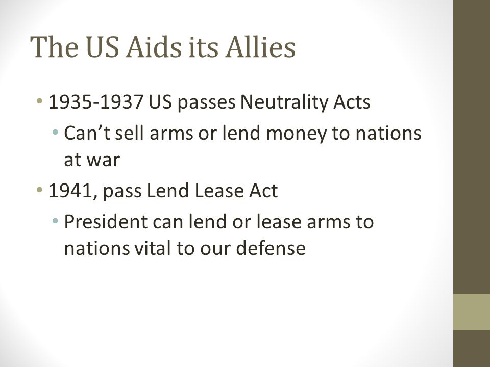 The US Aids its Allies 1935-1937 US passes Neutrality Acts