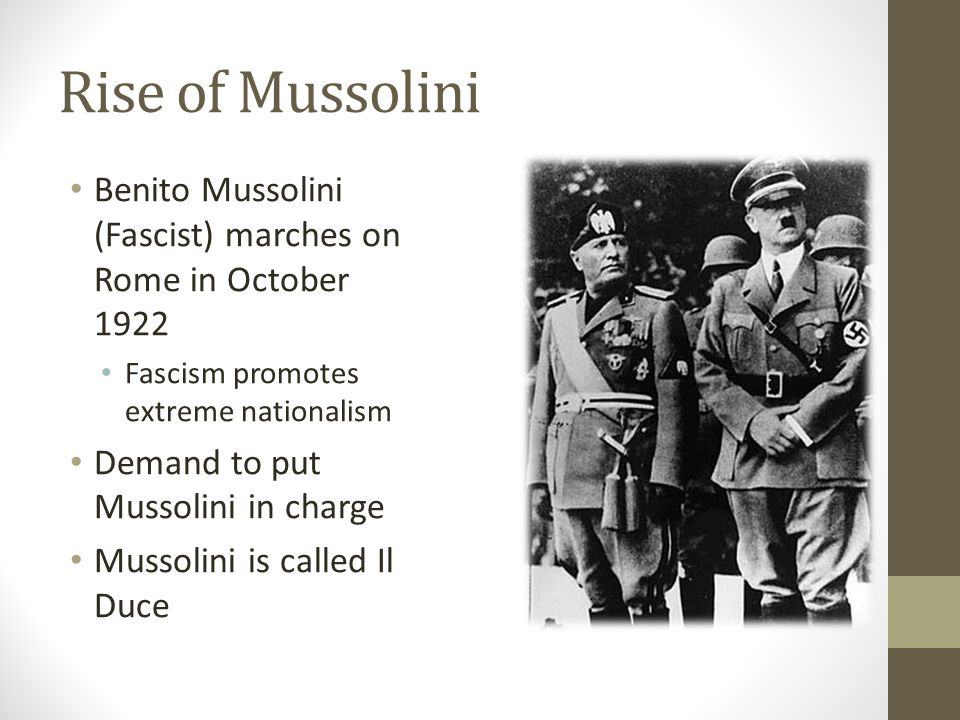 Rise of Mussolini Benito Mussolini (Fascist) marches on Rome in October 1922. Fascism promotes extreme nationalism.