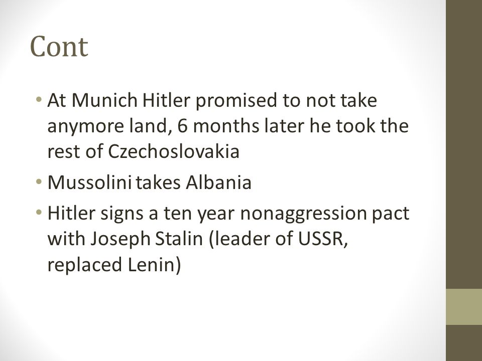 Cont At Munich Hitler promised to not take anymore land, 6 months later he took the rest of Czechoslovakia.