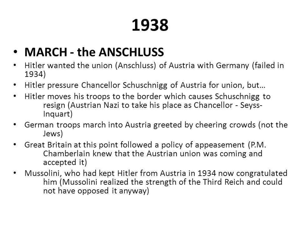 1938 MARCH - the ANSCHLUSS. Hitler wanted the union (Anschluss) of Austria with Germany (failed in 1934)