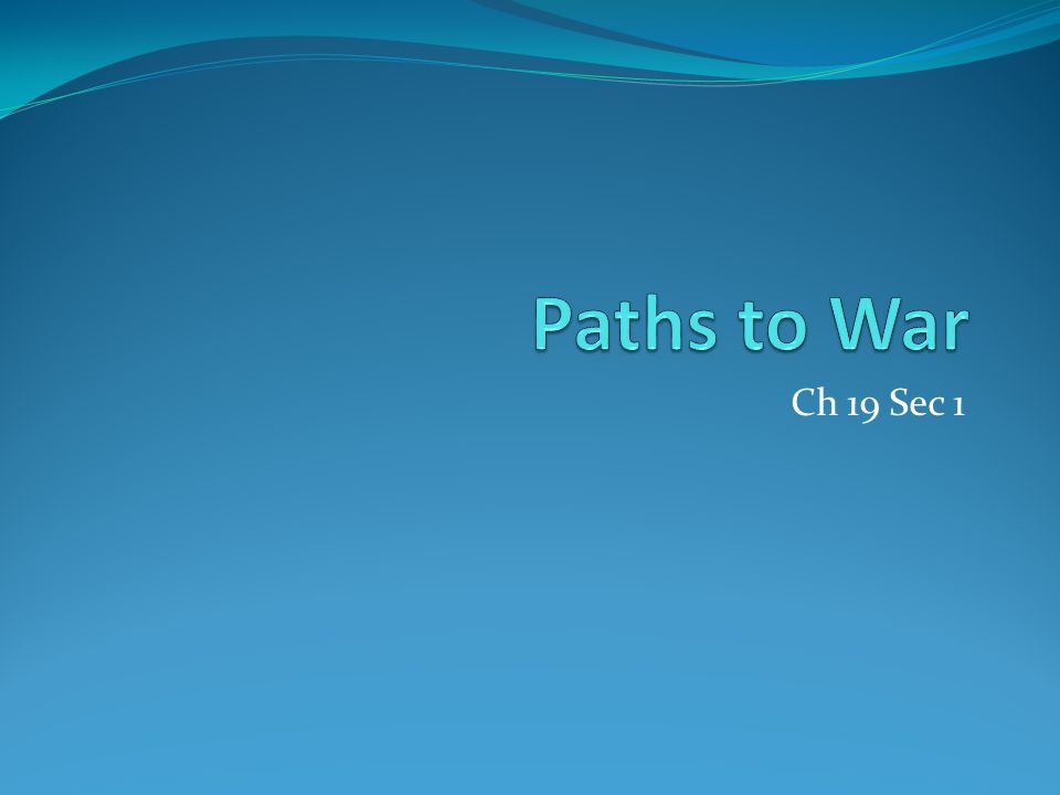Paths to War Ch 19 Sec 1