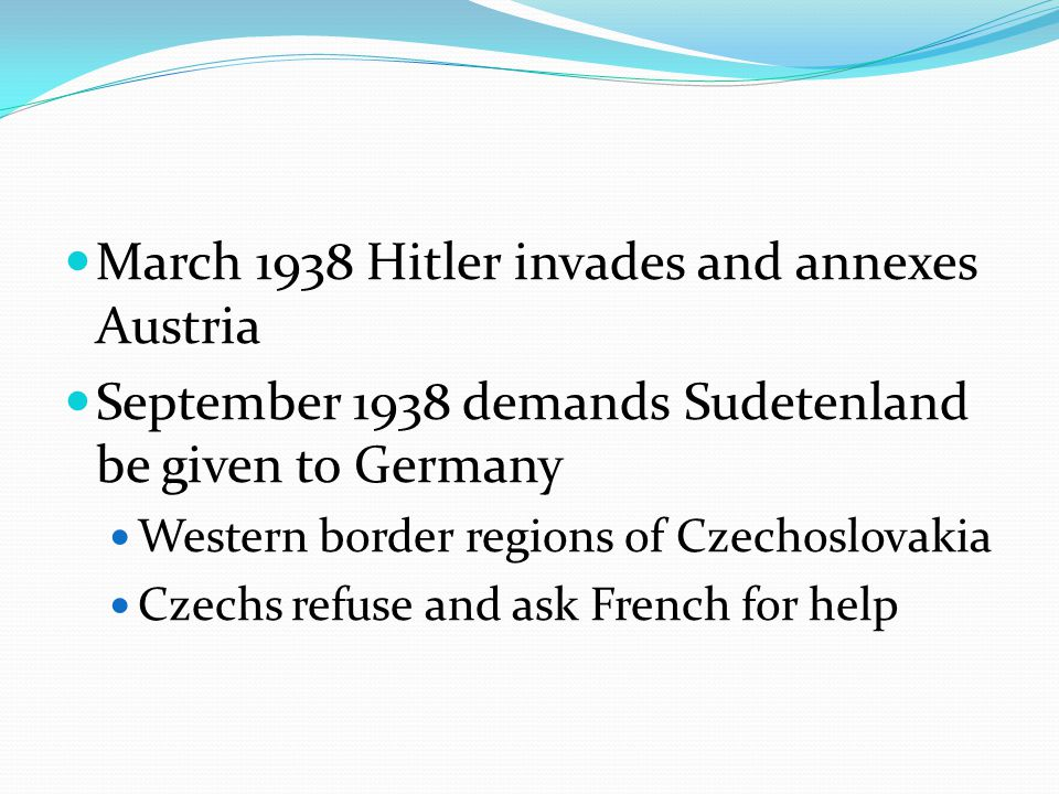 March 1938 Hitler invades and annexes Austria