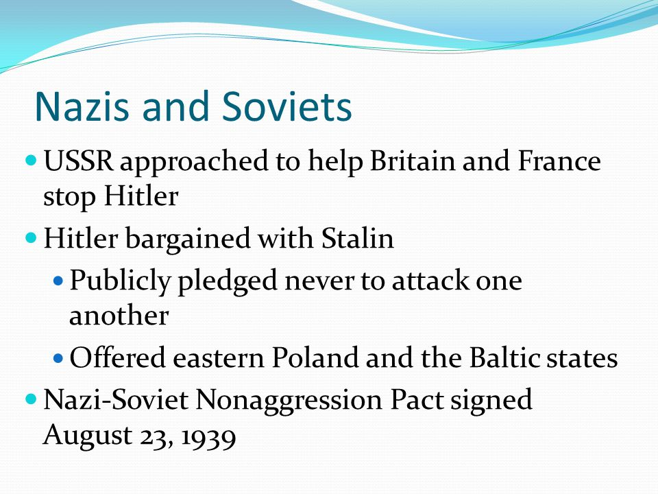 Nazis and Soviets USSR approached to help Britain and France stop Hitler. Hitler bargained with Stalin.