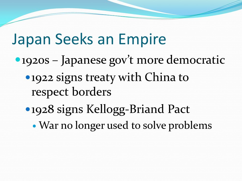 Japan Seeks an Empire 1920s – Japanese gov't more democratic