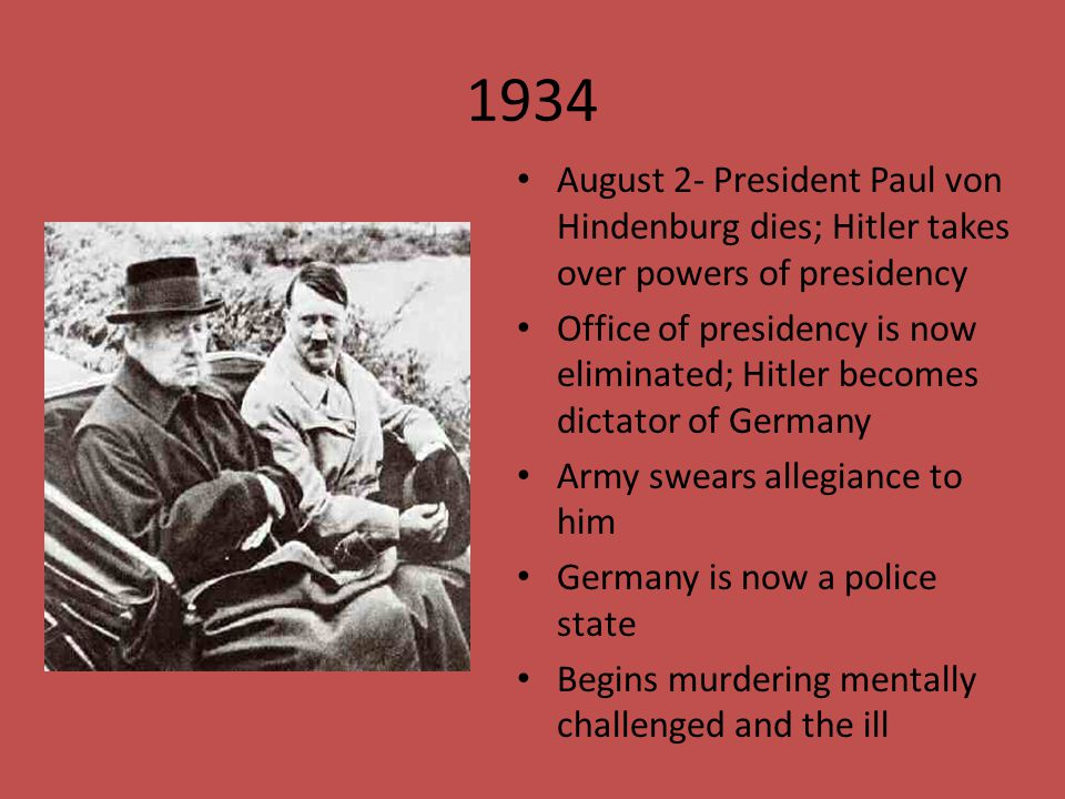 1934 August 2- President Paul von Hindenburg dies; Hitler takes over powers of presidency.
