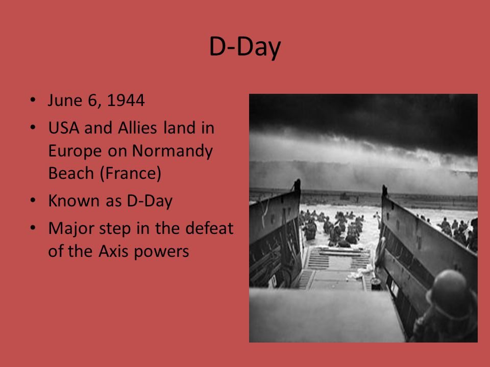 D-Day June 6, 1944. USA and Allies land in Europe on Normandy Beach (France) Known as D-Day.