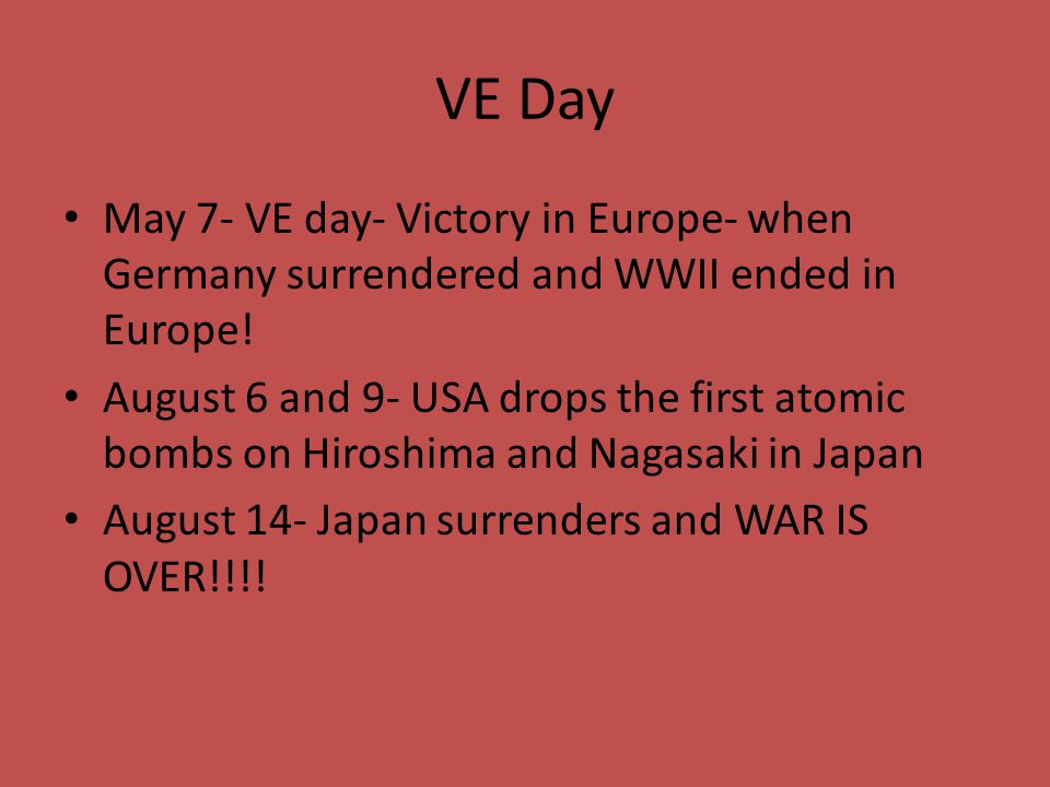 VE Day May 7- VE day- Victory in Europe- when Germany surrendered and WWII ended in Europe!