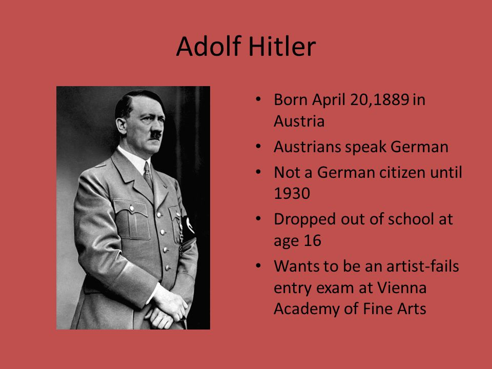 Adolf Hitler Born April 20,1889 in Austria Austrians speak German
