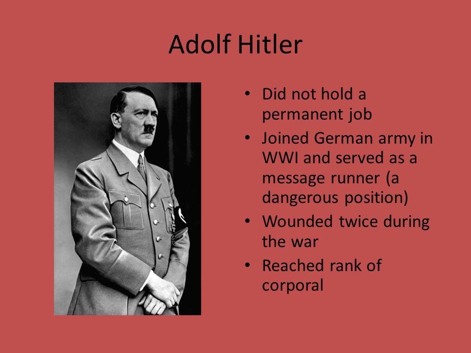 Adolf Hitler Did not hold a permanent job
