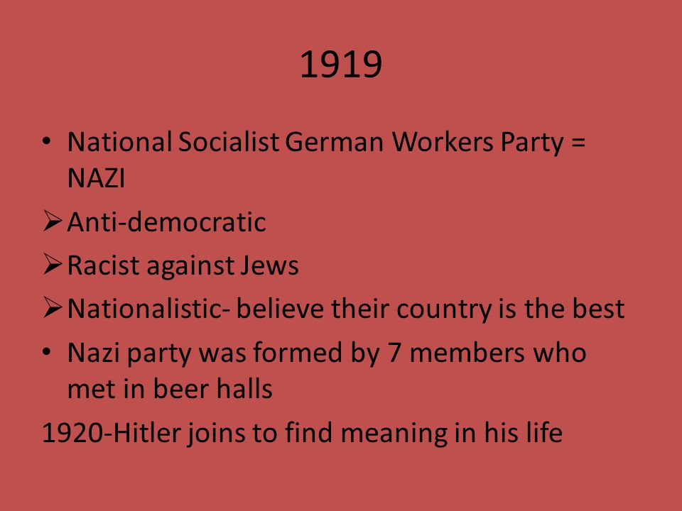 1919 National Socialist German Workers Party = NAZI Anti-democratic
