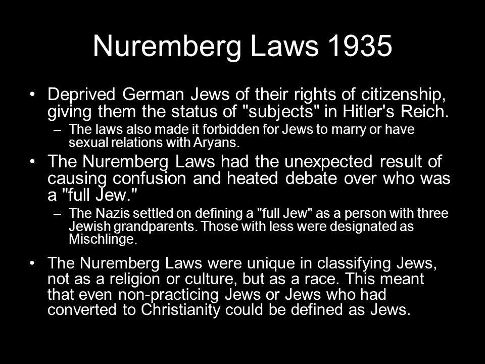 Nuremberg Laws 1935 Deprived German Jews of their rights of citizenship, giving them the status of subjects in Hitler s Reich.