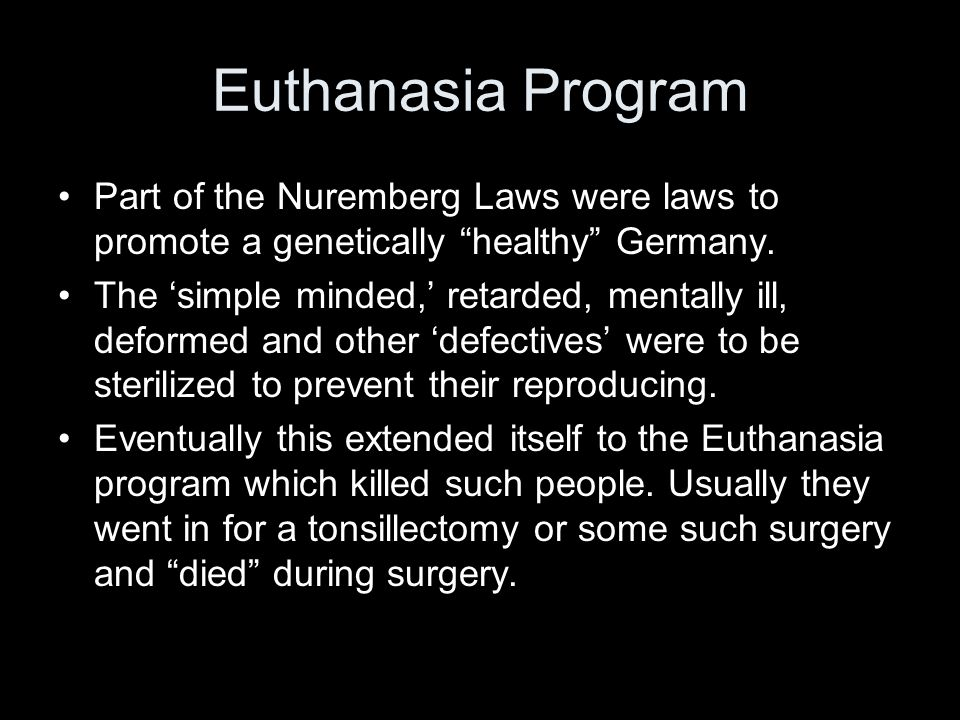 Euthanasia Program Part of the Nuremberg Laws were laws to promote a genetically healthy Germany.