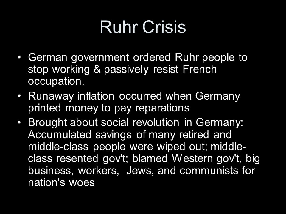 Ruhr Crisis German government ordered Ruhr people to stop working & passively resist French occupation.