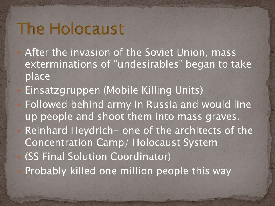 The Holocaust After the invasion of the Soviet Union, mass exterminations of undesirables began to take place.