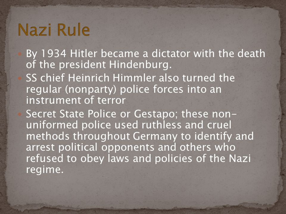 Nazi Rule By 1934 Hitler became a dictator with the death of the president Hindenburg.