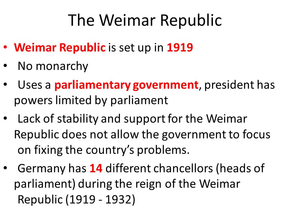 The Weimar Republic Weimar Republic is set up in 1919 No monarchy