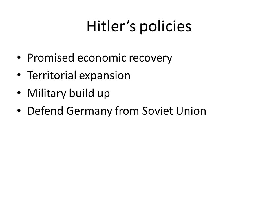 Hitler's policies Promised economic recovery Territorial expansion