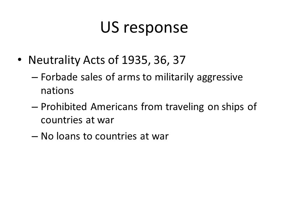 US response Neutrality Acts of 1935, 36, 37