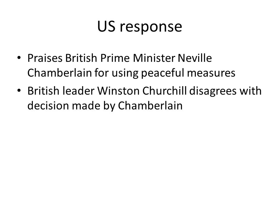 US response Praises British Prime Minister Neville Chamberlain for using peaceful measures.