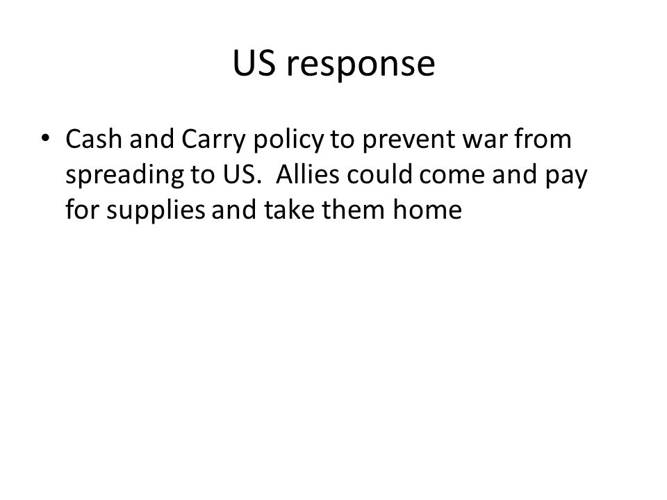 US response Cash and Carry policy to prevent war from spreading to US.