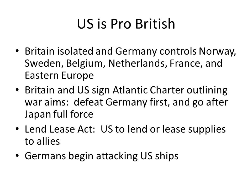 US is Pro British Britain isolated and Germany controls Norway, Sweden, Belgium, Netherlands, France, and Eastern Europe.
