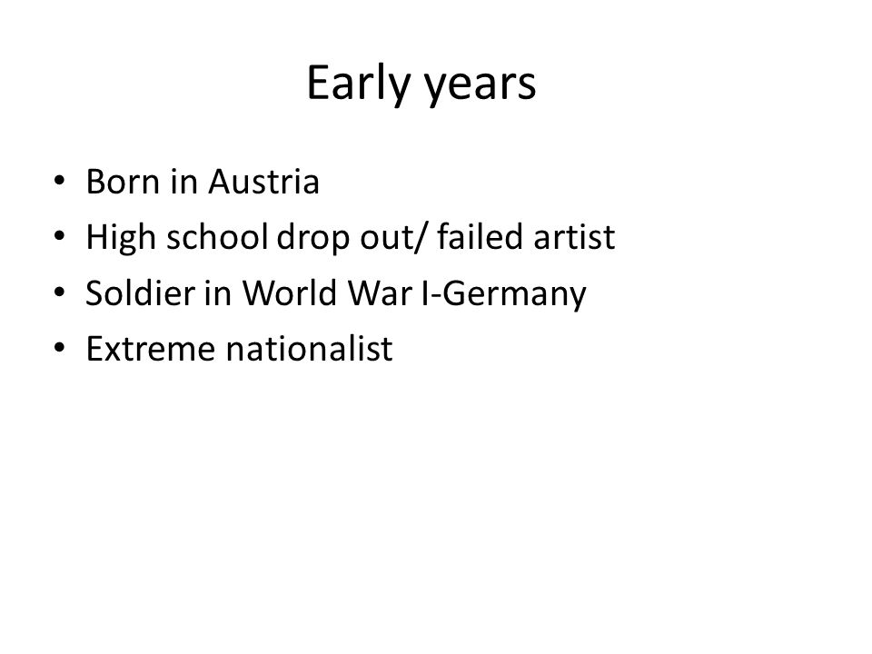 Early years Born in Austria High school drop out/ failed artist