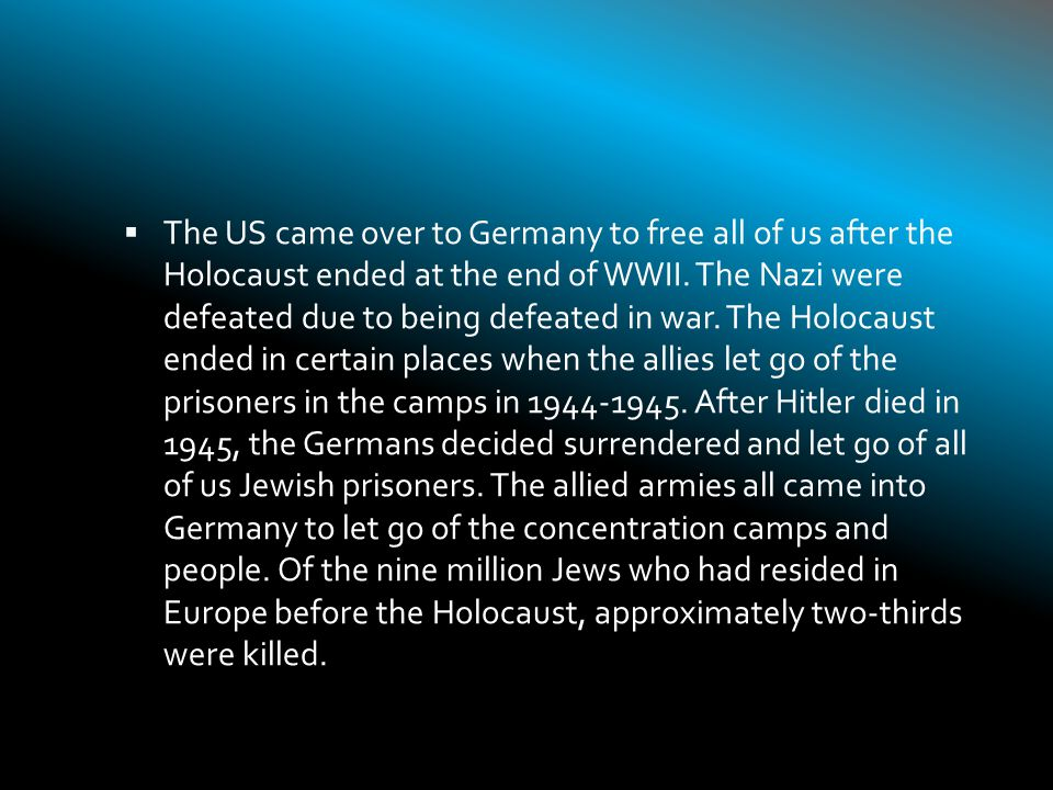 The US came over to Germany to free all of us after the Holocaust ended at the end of WWII.