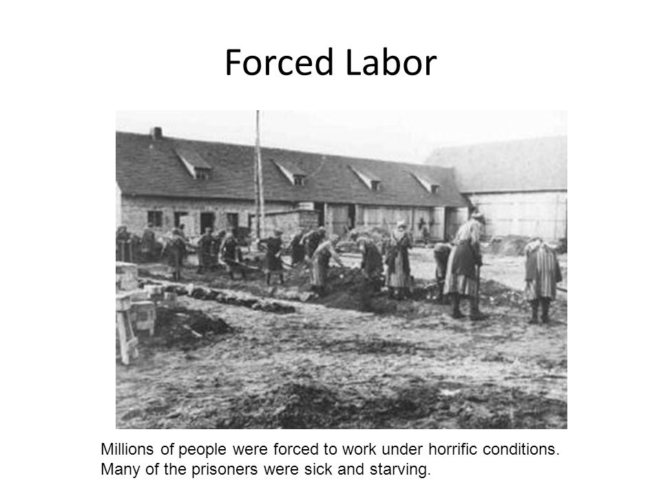 Forced Labor Millions of people were forced to work under horrific conditions.