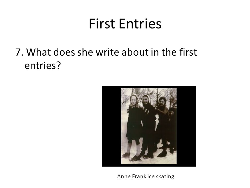 First Entries 7. What does she write about in the first entries