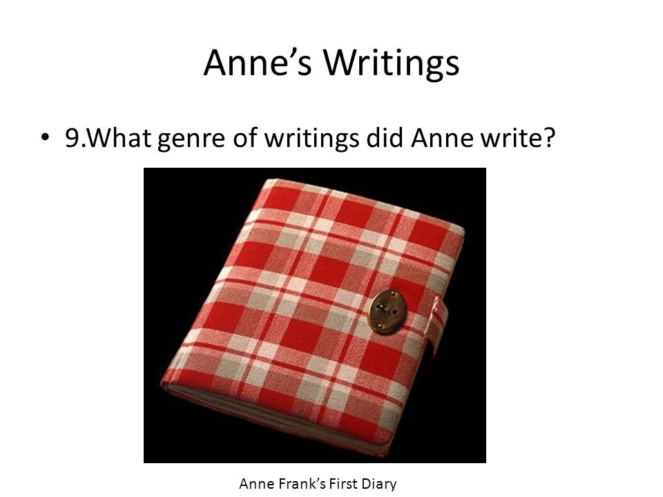 Anne's Writings 9.What genre of writings did Anne write