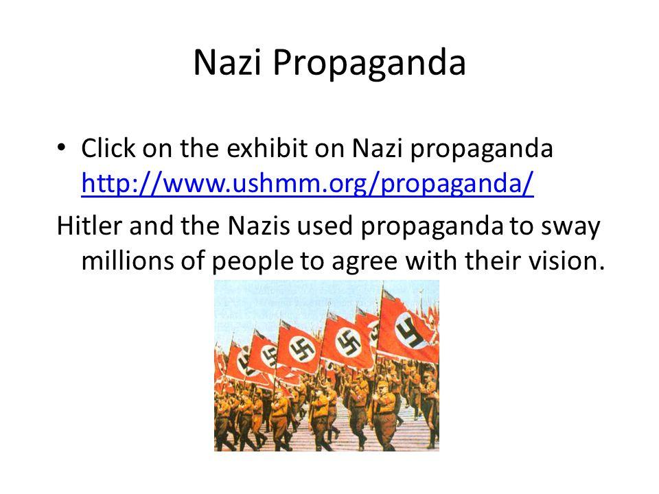 Nazi Propaganda Click on the exhibit on Nazi propaganda http://www.ushmm.org/propaganda/