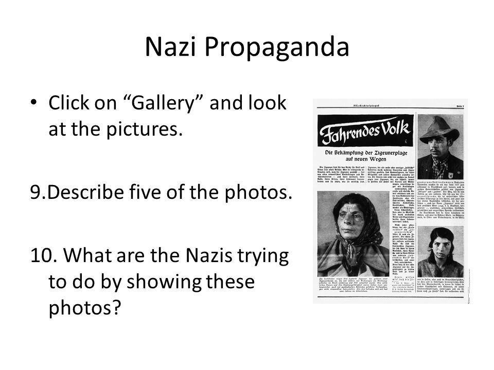 Nazi Propaganda Click on Gallery and look at the pictures.