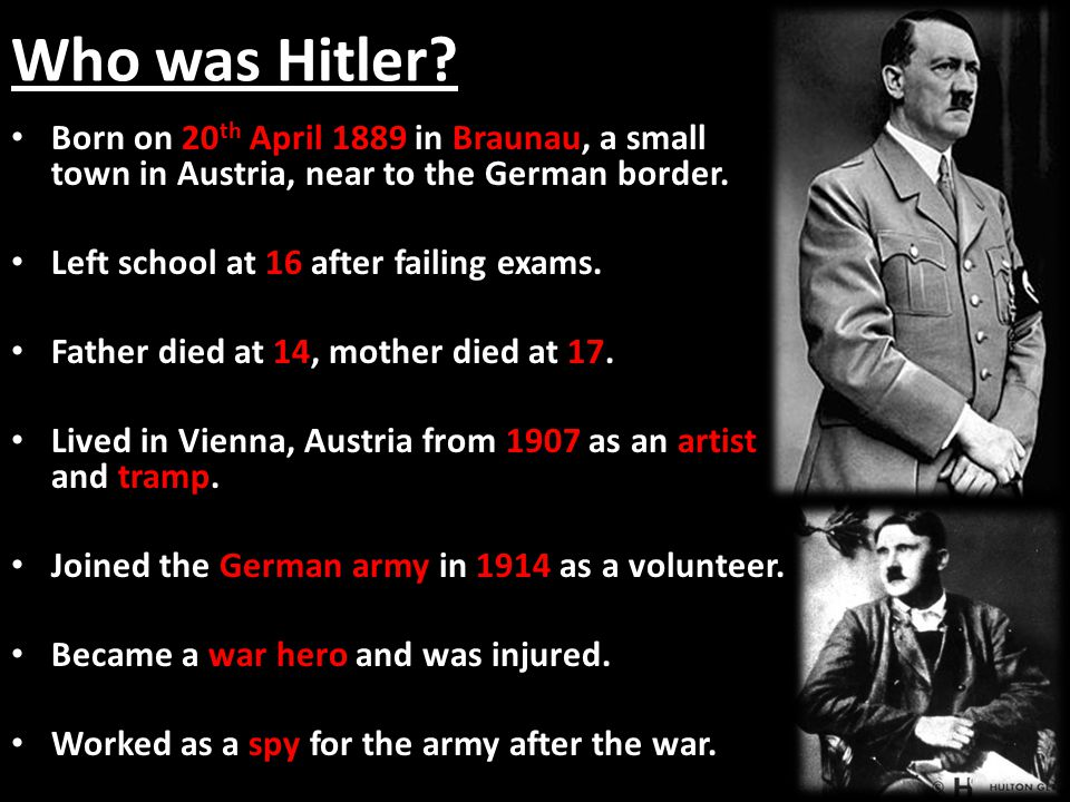 Who was Hitler Born on 20th April 1889 in Braunau, a small town in Austria, near to the German border.