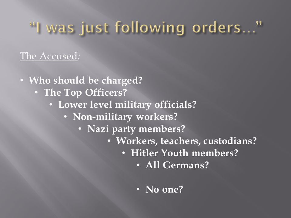 I was just following orders…