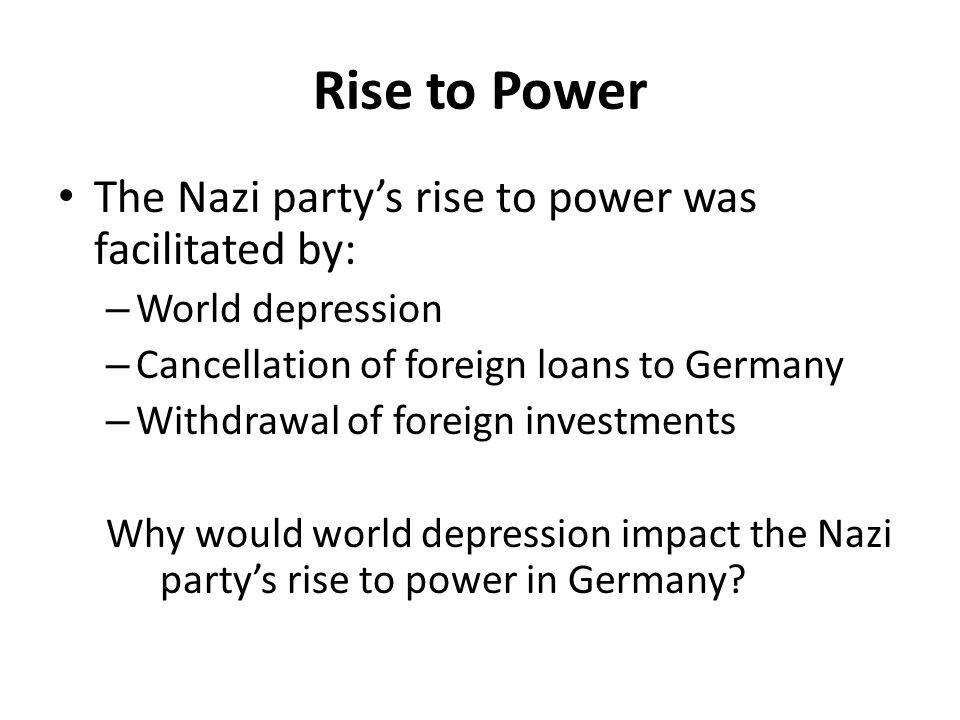 Rise to Power The Nazi party's rise to power was facilitated by: