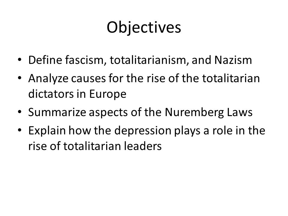 Objectives Define fascism, totalitarianism, and Nazism