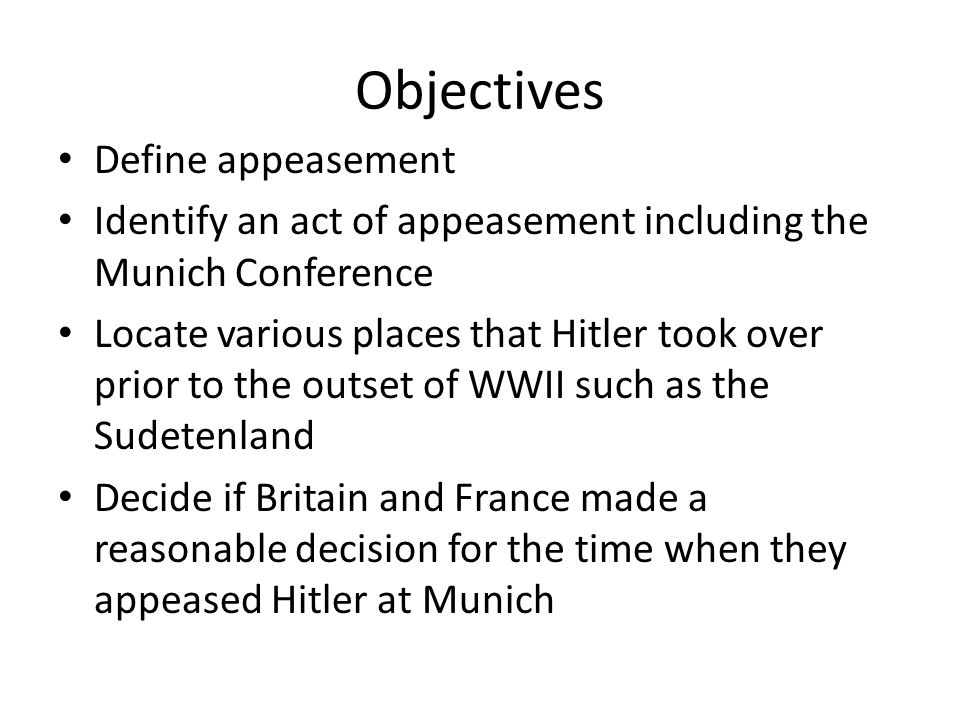 Objectives Define appeasement