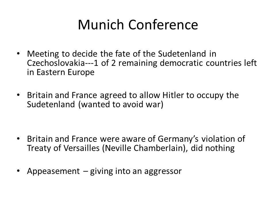 Munich Conference Meeting to decide the fate of the Sudetenland in Czechoslovakia---1 of 2 remaining democratic countries left in Eastern Europe.