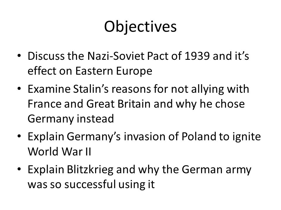 Objectives Discuss the Nazi-Soviet Pact of 1939 and it's effect on Eastern Europe.