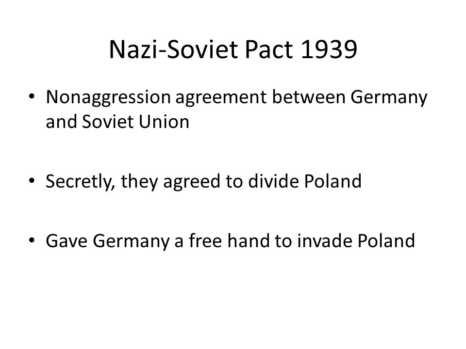 Nazi-Soviet Pact 1939 Nonaggression agreement between Germany and Soviet Union. Secretly, they agreed to divide Poland.