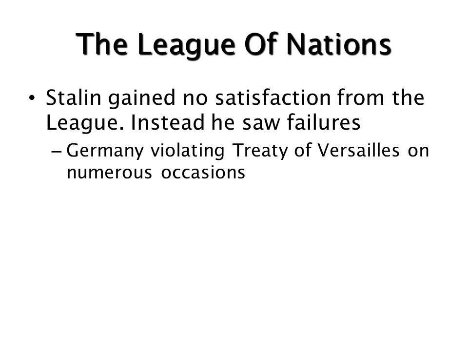 The League Of Nations Stalin gained no satisfaction from the League. Instead he saw failures.
