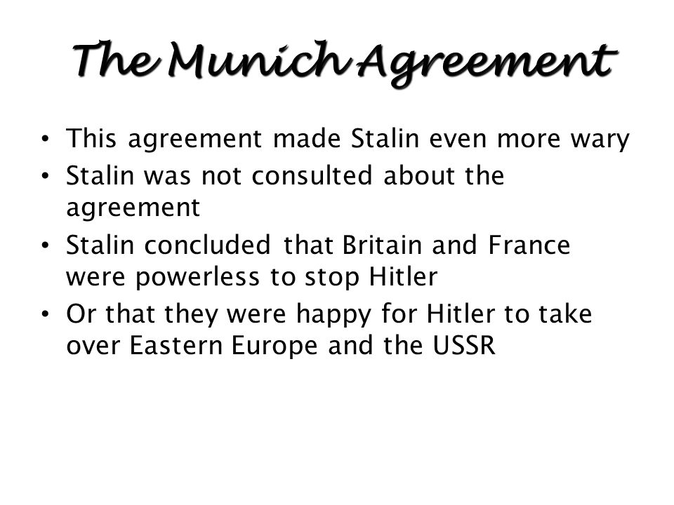 The Munich Agreement This agreement made Stalin even more wary
